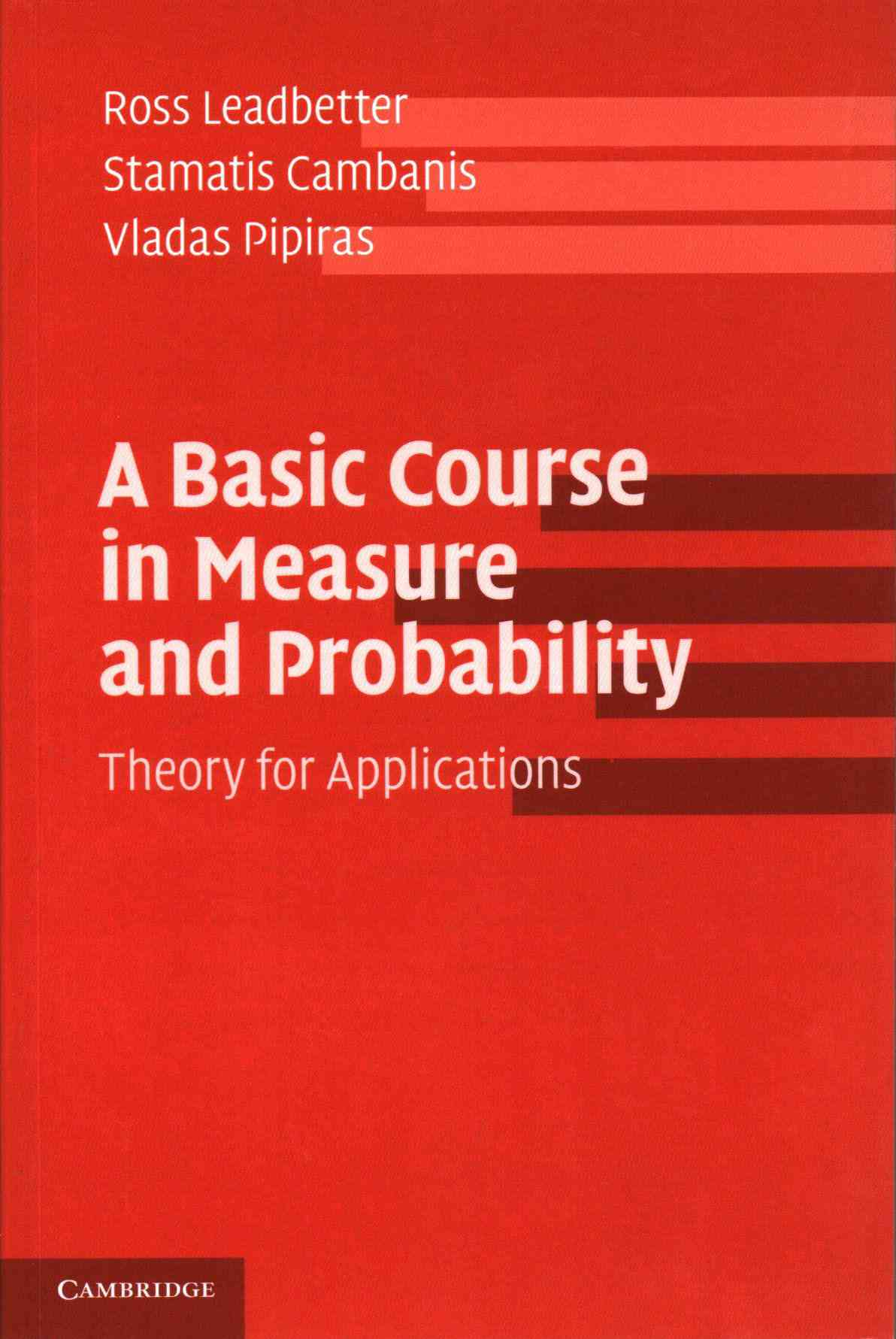 A Basic Course in Measure and Probability By Leadbetter, Ross/ Cambanis, Stamatis/ Pipiras, Vladas