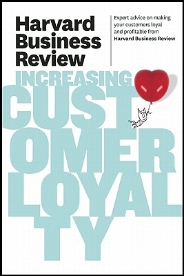 Harvard Business Review on Increasing Customer Loyalty By Harvard Business Review (COR)