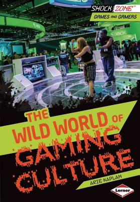 The Wild World of Gaming Culture By Kaplan, Arie